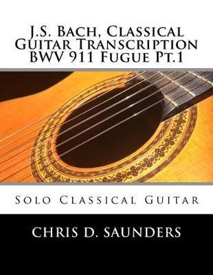 J.S. Bach, Classical Guitar Transcription Bwv 911 Fugue PT.1 by MR Chris D Saunders