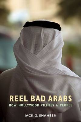 Reel Bad Arabs by Jack G. Shaheen