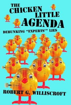 Chicken Little Agenda, The by Robert G Williscroft