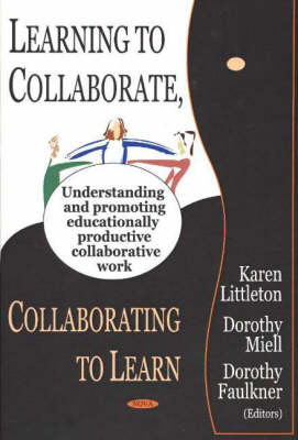 Learning to Collaborate, Collaborating to Learn by Karen Littleton