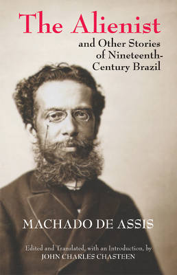 Alienist and Other Stories of Nineteenth-Century Brazil by Joaquim Maria Machado de Assis