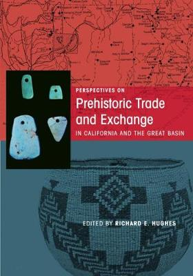 Perspectives on Prehistoric Trade and Exchange in California and the Great Basin by Richard E. Hughes