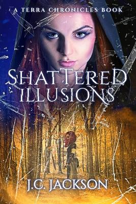 Shattered Illusions by J C Jackson