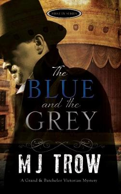 The Blue and the Grey by M. J. Trow