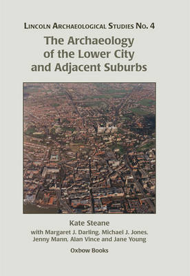 The Archaeology of the Lower City and Adjacent Suburbs by Margaret Darling