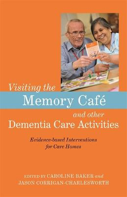 Visiting the Memory Cafe and other Dementia Care Activities book