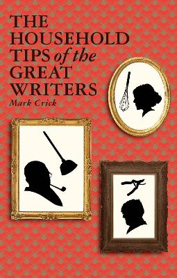 Household Tips of the Great Writers by Mark Crick