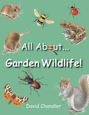 All About Garden Wildlife by David Chandler