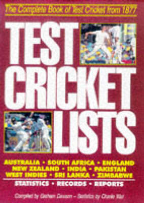 Test Cricket Lists: The Complete Book of Test Cricket from 1877 by Graham Dawson