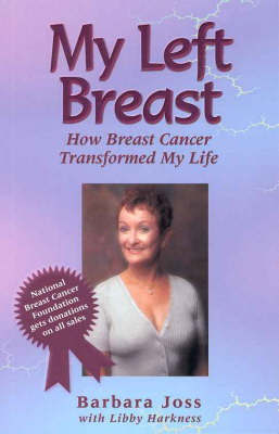 My Left Breast : How Breast Cancer Transformed My Life by Barbara Joss