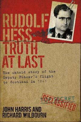 Rudolf Hess: Truth at Last by John Harris