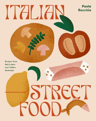 Italian Street Food: Recipes from Italy's Bars and Hidden Laneways book