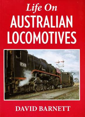 Life on Australian Locomotives by David Barnett