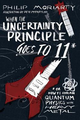 When the Uncertainty Principle Goes to 11 by Philip Moriarty