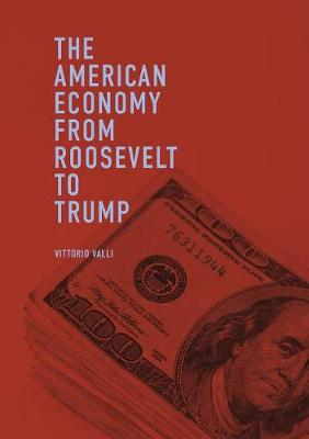 The American Economy from Roosevelt to Trump by Vittorio Valli