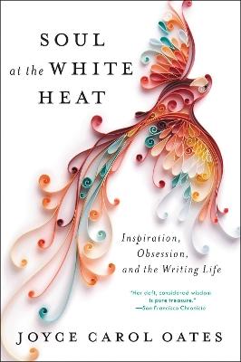 Soul at the White Heat by Joyce Carol Oates