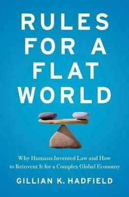 Rules for a Flat World by Gillian Hadfield