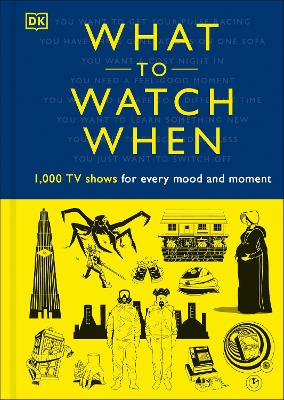 What to Watch When: 1,000 TV Shows for Every Mood and Moment by Christian Blauvelt