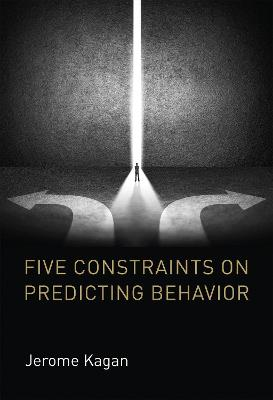 Five Constraints on Predicting Behavior by Jerome Kagan