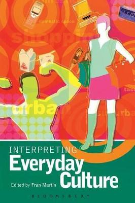 Interpreting Everyday Culture by Fran Martin