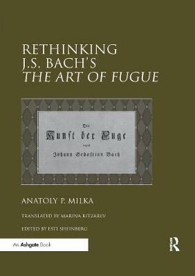 Rethinking J.S. Bach's The Art of Fugue by Anatoly P. Milka