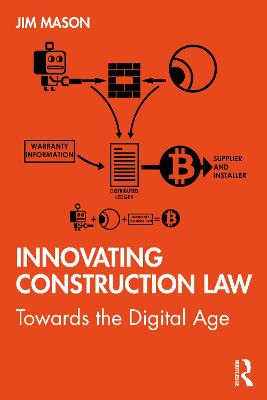 Innovating Construction Law: Towards the Digital Age by Jim Mason