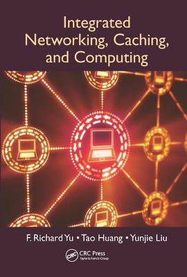 Integrated Networking, Caching, and Computing by F. Richard Yu