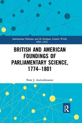British and American Foundings of Parliamentary Science, 1774 1801 book