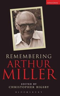 Remembering Arthur Miller by Christopher Bigsby