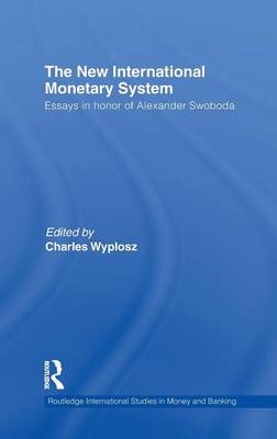 The The New International Monetary System: Essays in Honor of Alexander Swoboda by Charles Wyplosz