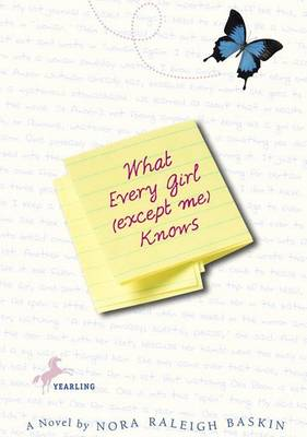 What Every Girl except ME Know by Nora Raleigh Baskin