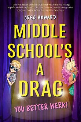 Middle School's a Drag, You Better Werk! by Greg Howard