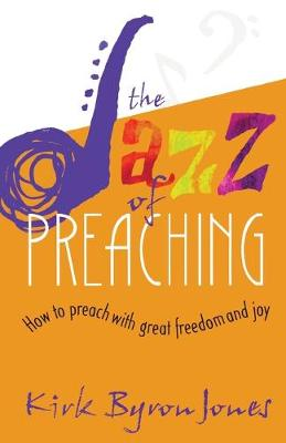 The Jazz of Preaching: How to Preach with Great Freedom and Joy book
