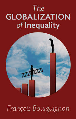 The Globalization of Inequality by Francois Bourguignon