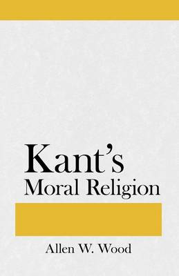 Kant's Moral Religion by Allen W. Wood