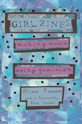 Girl Zines by Alison Piepmeier
