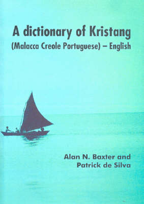 A Dictionary of Kristang (Malacca Creole Portuguese) - English by Baxter Alan N and Silva de Patrick