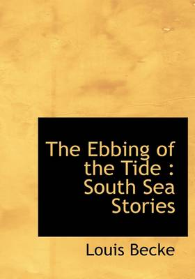 The Ebbing of the Tide: South Sea Stories by Louis Becke