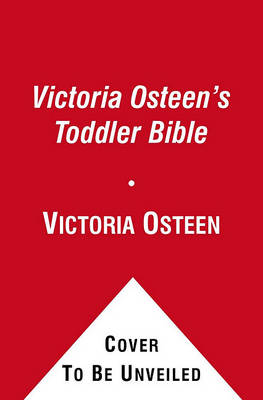 Victoria Osteen's Toddler Bible by Victoria Osteen