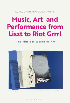 Music, Art and Performance from Liszt to Riot Grrrl: The Musicalization of Art book