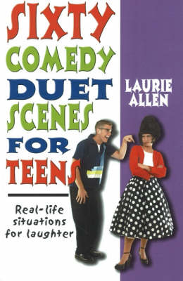 Sixty Comedy Duet Scenes for Teens by Laurie Allen