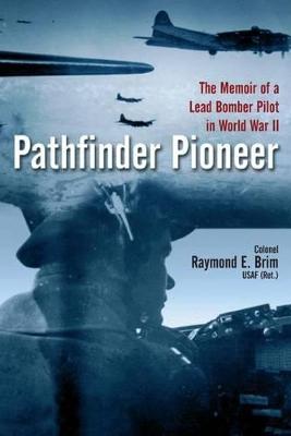 Pathfinder Pioneer by Colonel Raymond E. Brim