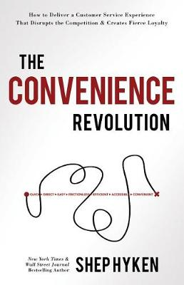 The Convenience Revolution: How to Deliver a Customer Service Experience That Disrupts the Competiti book