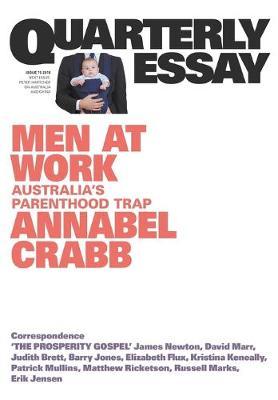 Men at Work: Australia's Parenthood Trap: Quarterly Essay 75 by Annabel Crabb
