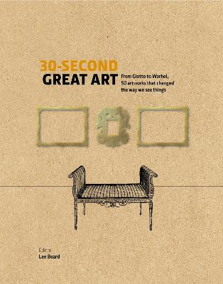 30-Second Great Art: From Masaccio to Matisse, 50 artworks that changed the way we see things by Lee Beard