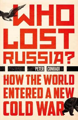 Who Lost Russia? by Peter Conradi