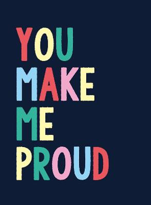 You Make Me Proud: The Perfect Gift to Celebrate Achievers book