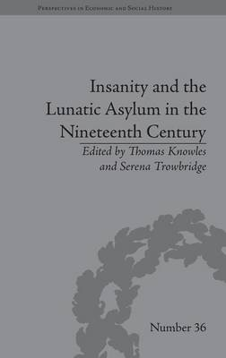 Insanity and the Lunatic Asylum in the Nineteenth Century book