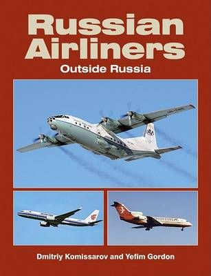 Russian Airliners Outside Russia by Yefim Gordon