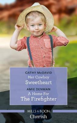 Her Cowboy Sweetheart/A Home for the Firefighter by Amie Denman